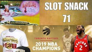 Slot Snack 71 - Munchkinland - 2019 NBA Champs - Raptors Parade !