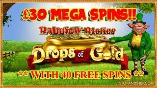 Rainbow Riches Drops of Gold £30 MEGA SPINS!!