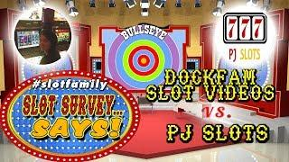 • #SlotFamily SLOT SURVEY SAYS • DOCKFAM SLOT VIDEOS vs. PJ SLOTS • LIVE GAME SHOW • 3/22/2018