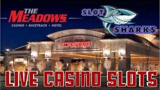 • LIVE Casino Slot Action from The Meadows Racetrack • and Casino •