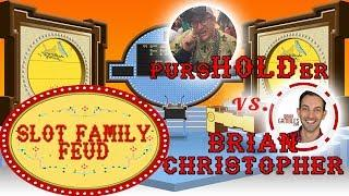 • LIVE EVENT • GAME SHOW NIGHT! • SLOT FAMILY FEUD! • Brian Christopher vs Greg The pursHOLDer