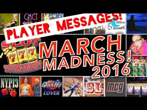 ★★ MARCH MADNESS - PLAYER MESSAGES ★★ Slot Machine Tourney