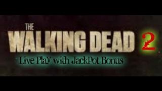 Walking Dead 2 Live Play with Jackpot Bonus