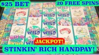 • STINKIN' RICH JACKPOT HANDPAY • $25 BET • 20 FREE SPINS • BONUS •