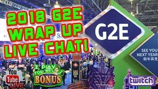 • LIVE CHAT • LAS VEGAS G2E 2018 WRAP UP SHOW!!
