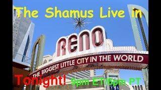 The Shamus Live in Reno