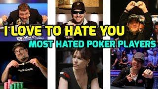 I Love to Hate You - Most Hated Poker Players