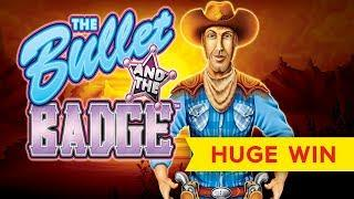 HUGE WIN! The Bullet And The Badge Slot - I LOVED IT!