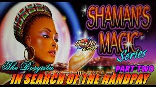 Shaman's Magic Series •In Search of the Handpay! • Episode 3