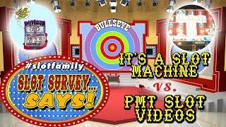 • #SlotFamily SLOT SURVEY SAYS • IT'S A SLOT MACHINE vs. PMT SLOT VIDEOS • LIVE GAME SHOW