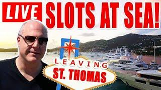 • Leaving St. Thomas LIVE PLAY SPECIAL! • High Limit Slots at Sea!