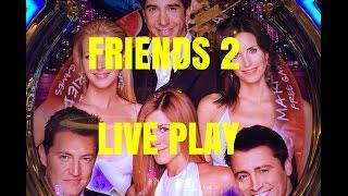 NEW! FRIENDS 2 SLOT MACHINE-LIVE PLAY