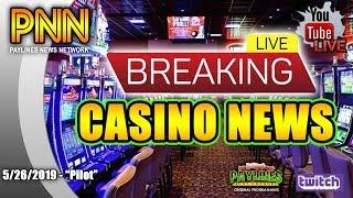 • NEW LIVE SHOW! • PAYLINES NEWS NETWORK  • LIVE BREAKING CASINO NEWS • 5/26/2019