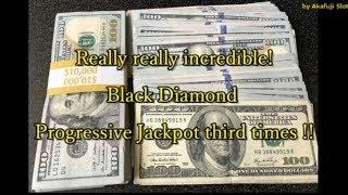 Unbelievable ! Really Really Incredible•Black Diamond Progressive Jackpot  I got Third times•赤富士
