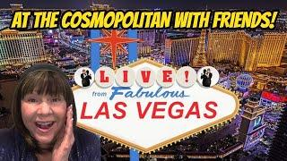 Live with friends at Cosmopolitan Casino!