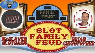 • LIVE EVENT • GAME SHOW NIGHT! • SLOT FAMILY FEUD! • Brian Christopher vs McGlaven Slotgasm • manny