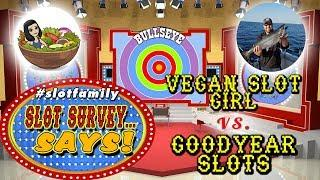 • #SlotFamily SLOT SURVEY SAYS • VEGAN SLOT GIRL vs. GOODYEAR SLOTS • LIVE GAME SHOW • 4/5/18