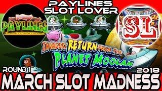 •ROUND#1 • INVADERS RETURN FROM PLANET MOOLAH • #MarchMadness2018 • PAYLINES VS. SLOT LOVER