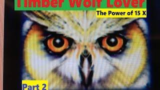 •SUPER BIG WIN•Timber Wolf Lover Part 2•The power of 15 x ! Timber Wolf Slot machine