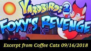 • Yardbirds 2: Foxy's Revenge (from Coffee Cats 09/16/2018) • The Slot Cats •