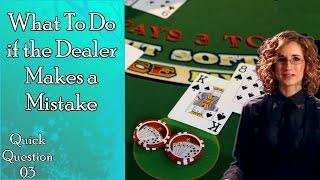 What To Do if the Dealer Makes a Mistake