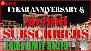 • LIVE STREAM High Limit Gambling • FIRST ANNIVERSARY SPECIAL • Celebrating 30,000 Subscribers!