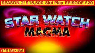 Star Watch Magma Slot Machine $10 Max Bet Bonus- GREAT SESSION   Season 2 EPISODE #20