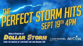 World Premiere of Aristocrat's Dollar Storm Only at San Manuel Casino