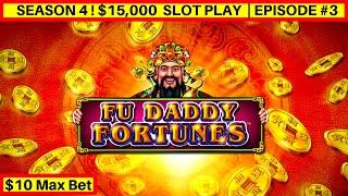 FU DADY FORTUNES Slot Machine $10 Max Bet Bonus - GREAT SESSION   Season 4   EPISODE #3