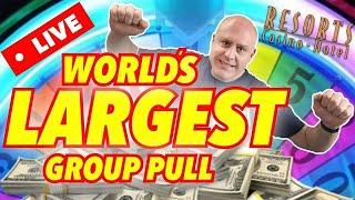 • LIVE WORLD'S LARGEST SLOT GROUP PULL EVER!