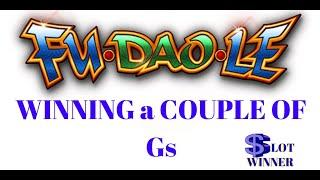 Fu Dao Super Bonus Wins - •Winning a Couple of Gs