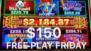 High Limit slot play * Wonder 4 Jackpots * Walking Dead 2 * $150 Free Play
