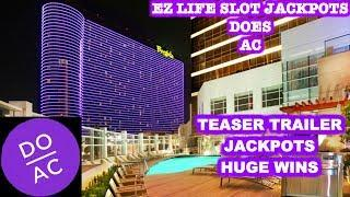 • EZ LIFE DOES AC! • TEASER TRAILER • JACKPOT HANDPAY • HUGE WINS •