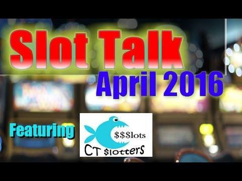 • SLOT TALK •  SPECIAL GUEST: CT SLOTTERS (APRIL '16)