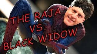 • The Raja • VS. • Black Widow •