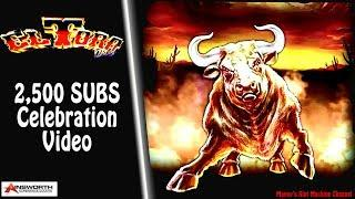 •2,500 Sub Celebration Video • El Toro Wild  Max Bet •