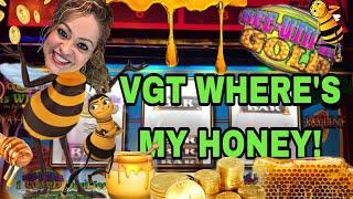 VGT •BEE-UTIFUL GOLD! • FIRST TRY! •WHERE'S MY MONEY HONEY!•