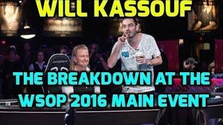 Will Kassouf - The Breakdown at the WSOP 2016 Main Event