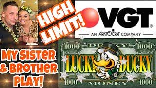 VGT HIGH LIMIT PLAY   •LUCKY DUCKY GREAT SESSION!• MY SISTER & BROTHER LIVE PLAY! •RED SCREENS!• • e
