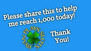 Help Ryan Plays Slots reach 1,000 Subscribers Today!