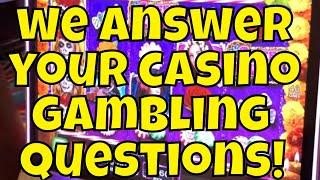 We Answer Your Casino Gambling Questions! Part one