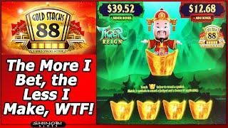 Gold Stacks 88 Tiger Reign Slot - The More I Bet, the Less I Make, WTF!?  Live Play/Nice Bonuses