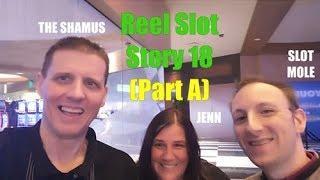 • Reel Slot Story 18 (Part A) : The Shamus and Jenn Burbo •