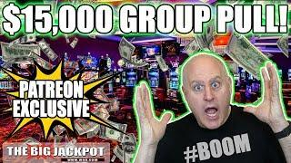 $15,000 GROUP PULL!! •Private Patreon Play •| The Big Jackpot