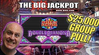 $25,000 GROUP PULL •Wheel of Fortune Double Diamond! •3 JACKPOTS!