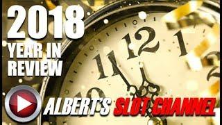 •2018 YEAR IN REVIEW • HAPPY NEW YEAR! •• ALBERT'S SLOT CHANNEL