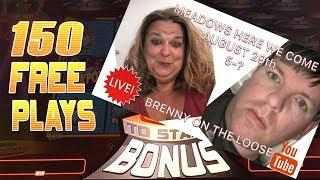150 MOOLAH SPINS!! PLUS BRENT & PENNY GAMBLE AT THE MEADOWS, PA!  BRENT SLOTS