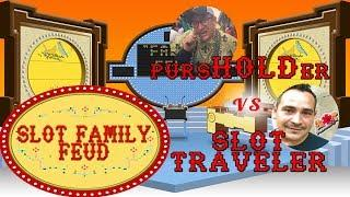 #SlotFamily Feud - GAME SHOW - SLOT TRAVELER vs pursHOLDer Greg - LIVE CHAT