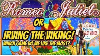 HIGH LIMIT FUN-IRVING THE VIKING & ROMEO AND JULIET BONUSES