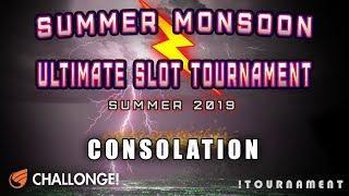 • SUMMER MONSOON SLOT TOURNAMENT • CONSOLATION TOURNAMENT • IGT U-CHOOSE